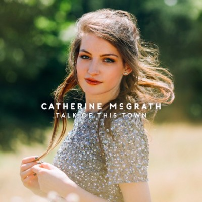 Catherine McGrath has released her brand new single 'Talk Of This Town.